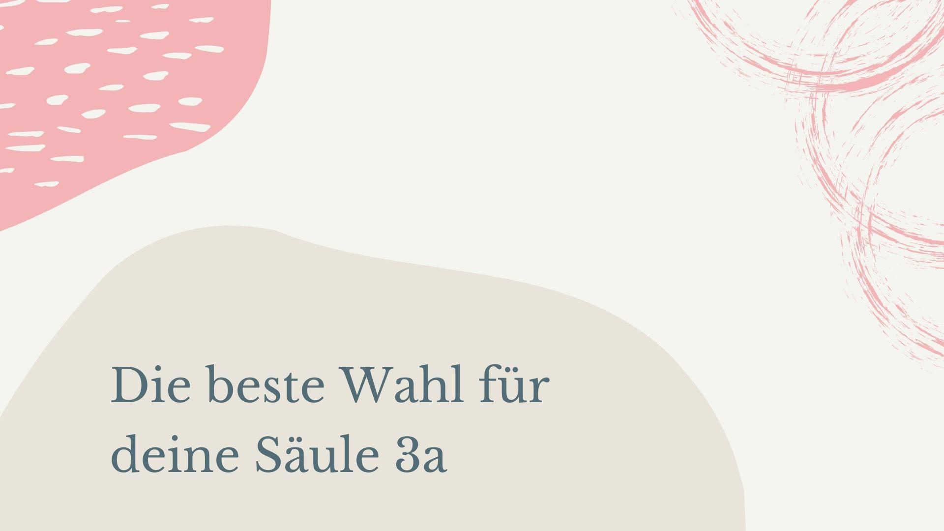Read more about the article Die beste Wahl für die Säule 3a